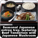Seasonal Japanese entree tray, featuring Beef Tenderloin with Japanese Mushroom